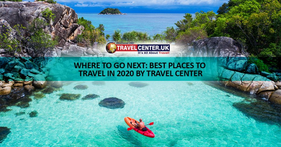 Where To Go Next: Best Places To Travel In 2020 by Travel Center