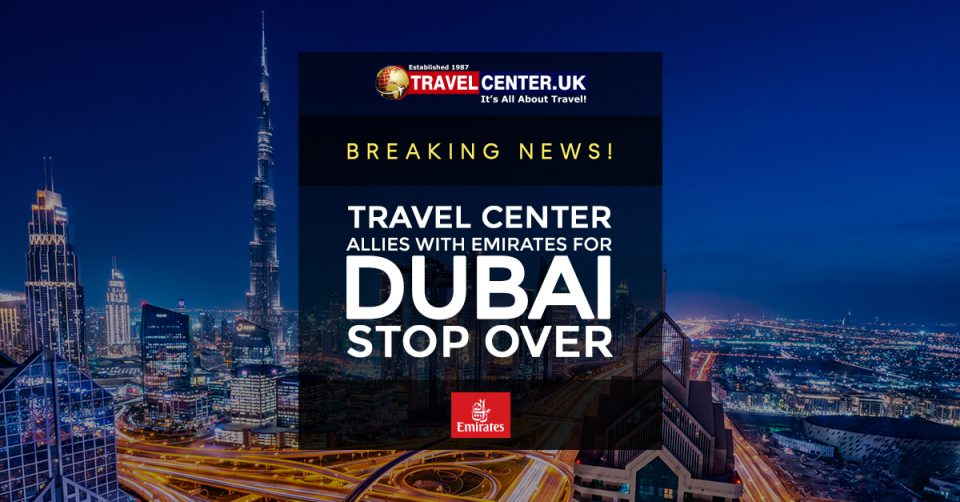 Breaking news! Travel Center allies with Emirates for Dubai Stopovers
