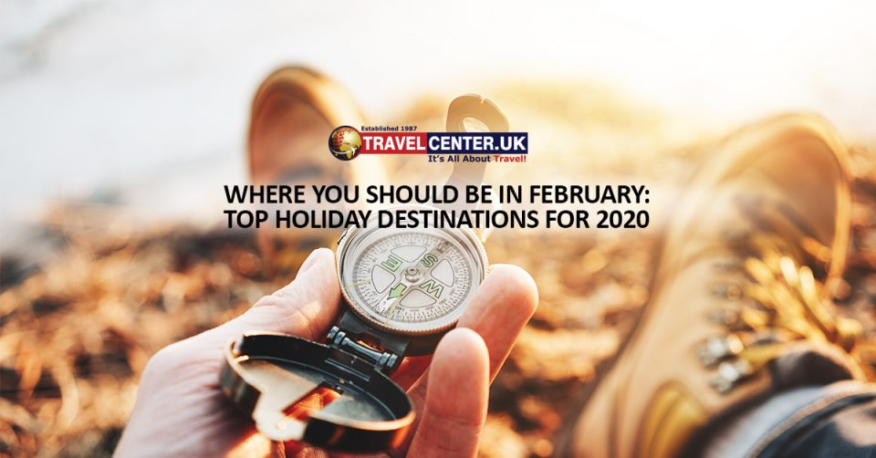 Where you should be in February Top holiday destinations for 2020